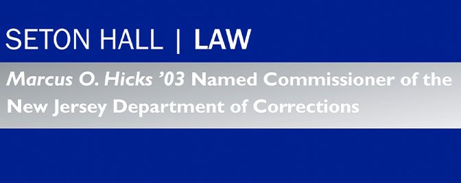 Marcus Hicks '03 Named Commissioner of the New Jersey Department of Corrections