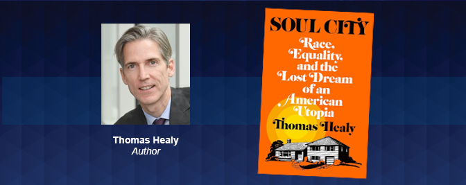 "Professor Thomas Healy released his much-awaited book, ""Soul City: Race, Equality, and the Lost Dream of an American Utopia"""