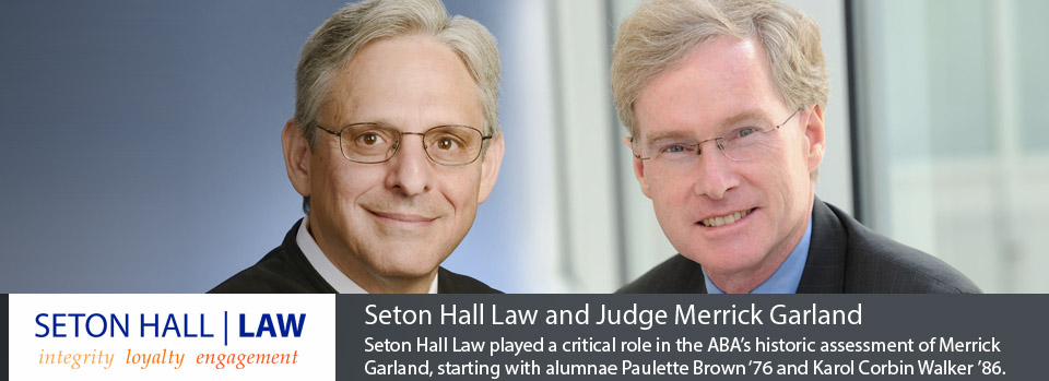 Seton Hall Law played a critical role in the ABA's historic assessment of Merrick Garland, starting with alumnae Paulette Brown '76 and Karol Corbin Walker '86.